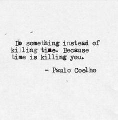 Haz algo en lugar de matar el tiempo.