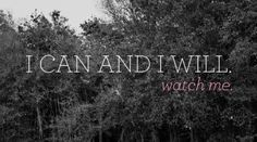 """""""I can and I will ... Watch me."""""""