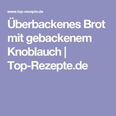 Überbackenes Brot mit gebackenem Knoblauch   Top-Rezepte.de