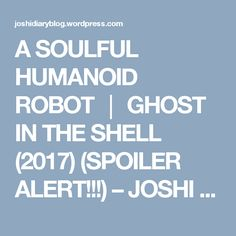 A SOULFUL HUMANOID ROBOT │ GHOST IN THE SHELL (2017) (SPOILER ALERT!!!) – JOSHI DIARY BLOG
