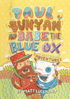 Matt Luckhurst has created a brilliant new version of Paul Bunyan with a subtle message amidst big fun and colorful, fun illustrations.  books4yourkids.com: Paul Bunyan and Babe the Blue Ox by Matt Luckhurst