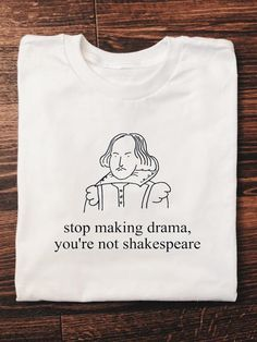 Stop Making Drama, You're Not Shakespeare Tee (More Colors) Source by lisak. - Stop Making Drama, You're Not Shakespeare Tee (More Colors) Source by lisakirchhoffic shirt - Shakespeare, Colors Drama, Vintage Outfits, Aesthetic Shirts, Tee T Shirt, T Shirt Art, Drame, Mode Vintage, Tee Dress