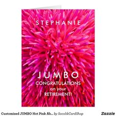 "Customized JUMBO Hot Pink Abstract Retirement Card What a wonderful, personalized Retirement Congratulations greeting card, also perfect for Promotion or New Job. On the cover, our original enhanced fine art photograph ""Hot Pink Wild Floral Abstract."" Inside, a pale pink background and white text that you can easily customize. It's EASY to MODIFY COVER and INSIDE TEXT. Default size is JUMBO (18"" x 24"") to leave room for lots of co-workers and friends to sign. Also available in 2 larger sizes…"