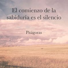"""""""Recovery in Spanish,"""" Pitágoras. Translation: """"Silence is the beginning of wisdom. Favorite Quotes, Best Quotes, Love Quotes, Wisdom Quotes, Positive Quotes, Motivational Quotes, Inspirational Quotes, Citation Gandhi, Frases Humor"""