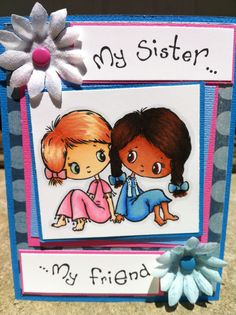 "Handmade Sister/Friend card stamped with Crafter's Campanions S.W.A.L.K ""My Sister, My Friend"" stamp.  Image colored with Spectrum Noir markers."