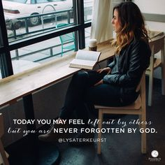 """Today you may feel left out by others but you are never forgotten by God.""…"