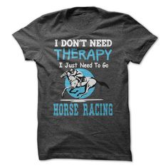 Horse Racing TherapyI dont need Therapy. I just need to go Horse Racinghorse, therapy, horse racing