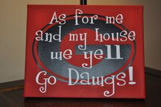 "I want to paint this to hang in my classroom except have it say ""As for me and my classroom we yell Go Dawgs!"""