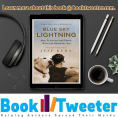 Blue Sky Lightning: How To Survive And Thrive When Life Blindsides You by Jeff Kuhn Never Give Up, Self Help, True Stories, Authors, Lightning, Health And Wellness, This Book, Survival, Sky