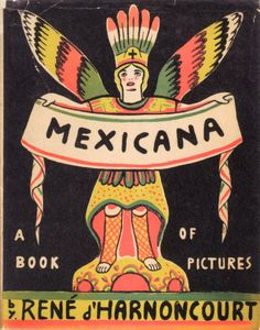 Mexicana - A Book of Pictures, By René d'Harnoncourt, 1931