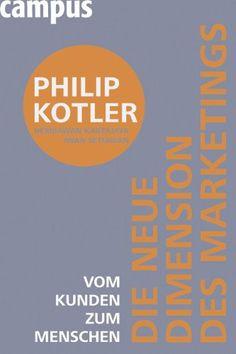 Die neue Dimension des Marketings: Vom Kunden zum Menschen: Amazon.de: Philip Kotler, Hermawan Kartajaya, Iwan Setiawan, Petra Pyka: Bücher