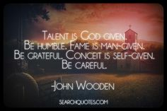 Talent is God given. Be humble. Fame is man-given. Be grateful. Conceit is self-given. Be careful. Cool Words, Wise Words, Sunday School Curriculum, Spirit Soul, November 2013, Humility, Great Quotes, Grateful, Life Is Good