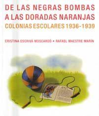 De las negras bombas a las doradas naranjas : colonias escolares 1936-1939 / Cristina Escrivá Moscardó, Rafael Maestre Marín