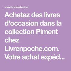 Achetez des livres d'occasion dans la collection Piment chez Livrenpoche.com. Votre achat expédié sous 24h et livré en 48h.