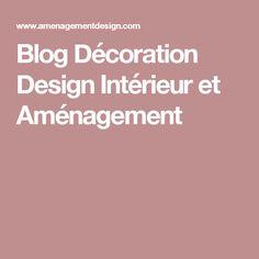 Blog Décoration Design Intérieur et Aménagement Decoration Design, Contemporary Homes