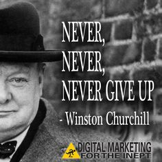 Never, never, never give up -- Winston Churchill #WisdomWednesday