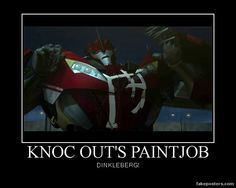 Lol Knock Out:) Knock out is awesome(one of my favorites) He cares so much about the way his paint job looks:) He is probably one of the nicest decepticons also:)