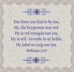 SEFÁNJA Die Here jou God is by jou, 'n held wat verlossing skenk. Hy swyg in sy liefde; Jesus Quotes, Bible Quotes, Bible Verses, Scriptures, Fathers Day Poems, Afrikaanse Quotes, Handmade Books, Quotable Quotes, Christian Quotes