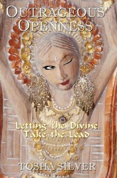Outrageous Openness: Letting the Divine Take the Lead by Tosha Silver. $19.00. Author: Tosha Silver. Publisher: Urban Kali Publishing (July 1, 2011). Publication: July 1, 2011