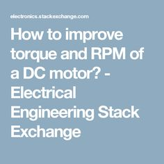 How to improve torque and RPM of a DC motor? - Electrical Engineering Stack Exchange
