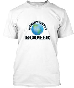 World's Sexiest Roofer White T-Shirt Front - This is the perfect gift for someone who loves Roofer. Thank you for visiting my page (Related terms: World's Sexiest,Worlds Greatest Roofer,Roofer,roofers,roofer,roofing,roof,slate roof repair,slate ro ...)