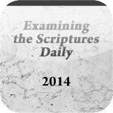 EXAMINING THE SCRIPTURES DAILY - 2014. / http://www.contactchristians.com/examining-the-scriptures-daily-2014/