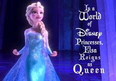 """Frozen - """"In a world of Disney Princesses, Elsa reigns as Queen!"""" This is so true!!"""