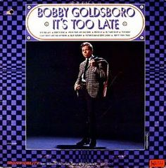 """It's Too Late"" (1966, United Artists) by Bobby Goldsboro."