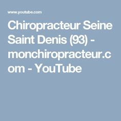 Chiropracteur Seine Saint Denis (93)  - monchiropracteur.com - YouTube