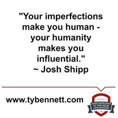 """Your imperfections make you human – your humanity makes you influential."" ~ Josh Shipp #influence #leadership #humanity"
