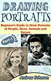 Free Kindle Book -   Drawing Portraits: Beginner's Guide to Draw Portraits of People, Faces, Animals and Nature- Part-1( Drawing Portraits, Drawing, Drawing Faces)
