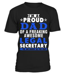 IM A PROUD DAD OF A FREAKING AWESOME LEGAL SECRETARY - Limited Edition