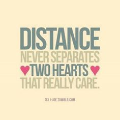 Distance never separates two hearts that care