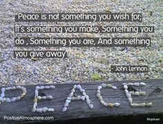 Peace is not something you wish for...