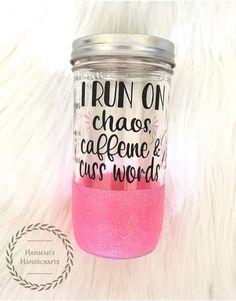 I run on chaos, caffeine & cuss words glitter dipped mason jar tumbler // funny cup // pink glitter  $15  to order, go to www.facebook.com/hannahshandicrafts.13