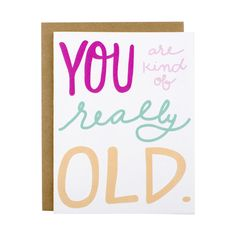 You Are Kind Of Really Old