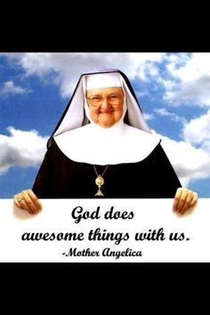 """God does awesome things with us!"" ~Mother Angelica #CatholicSAM"