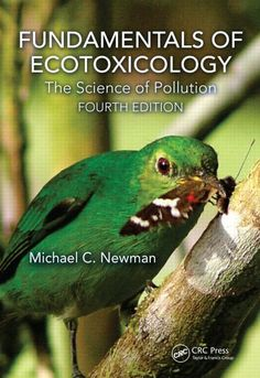 Fundamentals of ecotoxicology : the science of pollution / Michael C. Newman. CRC Press, cop. 2015