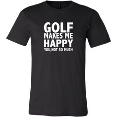 ⭐⭐⭐⭐⭐ 🔥 Golf Makes Me Happy T Shirt for just $24.99 Free Shipping! 🚚 ➤ 30 And Single, Make Me Happy, Golf, Unisex, Free Shipping, Mens Tops, How To Make, T Shirt, Women