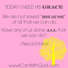 """I love this talk from LDS General Conference April 2015  """"The Gift of Grace""""  www.icanwithgod.com"""