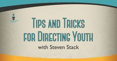Tips and Tricks for Directing Youth with Steven Stack-Episode 88 #podcast