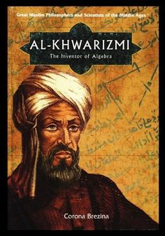 """Great Muslim Philosophers and Scientists in the Middle Ages six-part series. Part Five: """"Al-Khwarizmi: the Inventor of Algebra"""" by Corona Brezina: 2006 Honorable Mention (youth non-fiction). History Of Islam, World History, Algebra, House Of Wisdom, Islam And Science, Persian Culture, Bagdad, English Book, Islamic Art"""