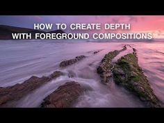 How to Use Foreground to Create Depth | Landscape Photography Composition - YouTube