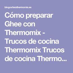 Cómo preparar Ghee con Thermomix - Trucos de cocina Thermomix Trucos de cocina Thermomix