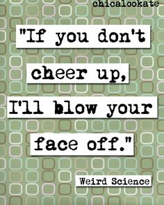 Weird Science Cheer Up Quote Print (p129)