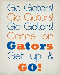 Go Gators! I sing this all the time aroung the house....