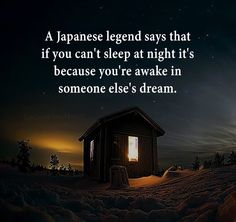 If you can't sleep at night it's because you're awake in someone else's dream