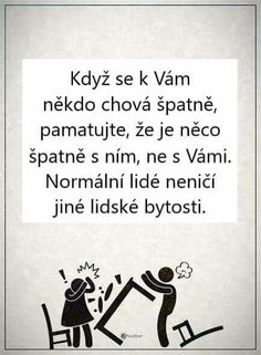 Normální lidé neničí jiné lidské bytosti True Quotes About Life, Life Quotes, Difficult People Quotes, Story Quotes, Motto, Proverbs, True Stories, Quotations, Inspirational Quotes