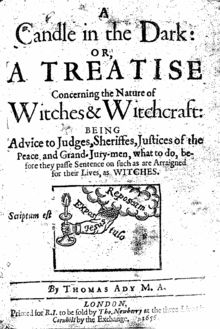 Thomas Ady was an English physician and humanist who was the author of three sceptical books on witchcraft and witch-hunting, using the Bible as the source.  His first and best known work, Candle in the Dark: Or, A Treatise Concerning the Nature of Witches & Witchcraft, was used unsuccessfully by George Burroughs  in his defense during the Salem witch trials.