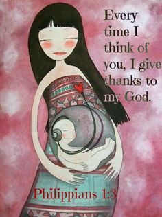 Philippians 1:3 Every time I think of you, I give thanks to my God.
